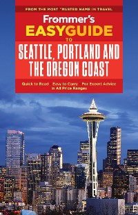 Cover Frommer's EasyGuide to Seattle, Portland and the Oregon Coast