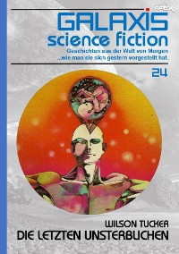 Cover GALAXIS SCIENCE FICTION, Band 24: DIE LETZTEN UNSTERBLICHEN