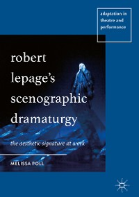 Cover Robert Lepage's Scenographic Dramaturgy