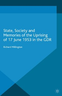 Cover State, Society and Memories of the Uprising of 17 June 1953 in the GDR