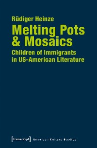 Cover Melting Pots & Mosaics: Children of Immigrants in US-American Literature