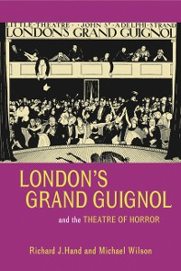 Cover Londons Grand Guignol and the Theatre of Horror