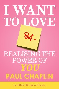 Cover I Want Love But… Realising the Power of You
