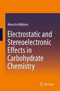 Cover Electrostatic and Stereoelectronic Effects in Carbohydrate Chemistry