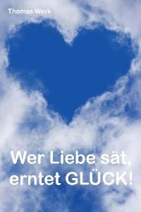 Cover Wer Liebe sät, erntet Glück!
