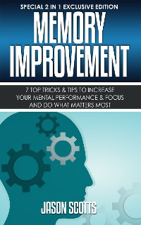 Cover Memory Improvement: 7 Top Tricks & Tips To Increase Your Mental Performance & Focus And Do What Matters Most