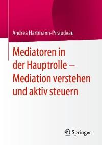 Cover Mediatoren in der Hauptrolle – Mediation verstehen und aktiv steuern