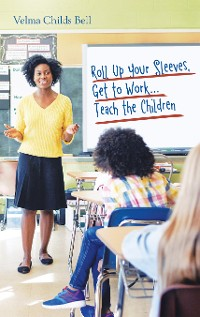 Cover Roll up Your Sleeves, Get to Work...Teach the Children