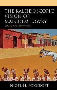 Cover The Kaleidoscopic Vision of Malcolm Lowry