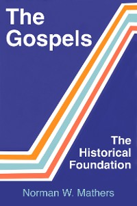 Cover The Gospels The Historical Foundation