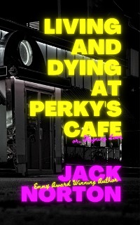 Cover Living And Dying At Perky's Cafe, or: Feigning Love