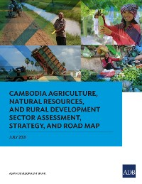 Cover Cambodia Agriculture, Natural Resources, and Rural Development Sector Assessment, Strategy, and Road Map