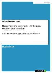 Cover Stereotype und Vorurteile. Entstehung, Struktur und Funktion