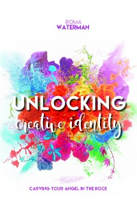 Cover Unlocking Creative Identity - Carving Your Angel In the Rock