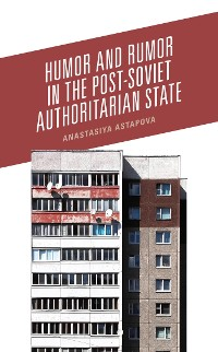 Cover Humor and Rumor in the Post-Soviet Authoritarian State