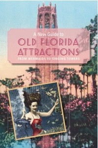 Cover A New Guide to Old Florida Attractions