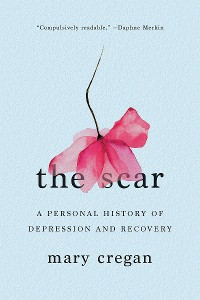 Cover The Scar: A Personal History of Depression and Recovery