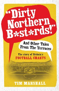 Cover Dirty Northern B*st*rds And Other Tales From The Terraces