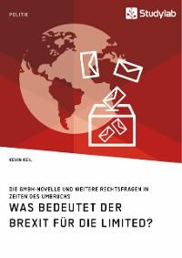Cover Was bedeutet der Brexit für die Limited? Die GmbH-Novelle und weitere Rechtsfragen in Zeiten des Umbruchs