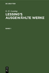 Cover G. E. Lessing: Lessing's ausgewählte Werke. Band 1