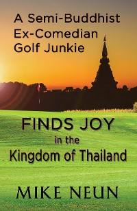 Cover A Semi-Buddhist Ex-Comedian Golf Junkie Finds Joy in the Kingdom of Thailand