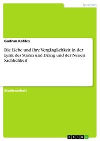 Cover Die Liebe und ihre Vergänglichkeit in der Lyrik des Sturm und Drang und der Neuen Sachlichkeit