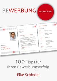 Cover Bewerbung auf den Punkt - 100 Tipps für Ihren Bewerbungserfolg