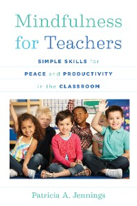 Cover Mindfulness for Teachers: Simple Skills for Peace and Productivity in the Classroom (The Norton Series on the Social Neuroscience of Education)