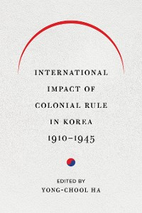 Cover International Impact of Colonial Rule in Korea, 1910-1945