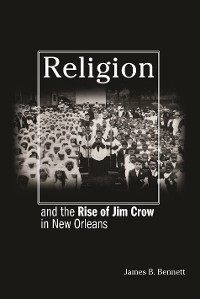 Cover Religion and the Rise of Jim Crow in New Orleans