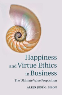 Cover Happiness and Virtue Ethics in Business