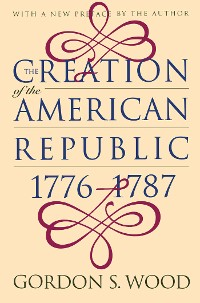 Cover The Creation of the American Republic, 1776-1787