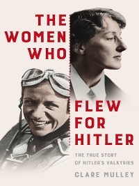Cover The Women Who Flew for Hitler