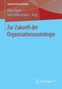 Cover Zur Zukunft der Organisationssoziologie