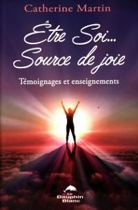 Cover Etre Soi... Source de joie : Temoignages et enseignements