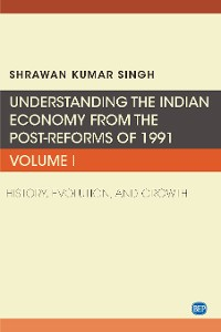 Cover Understanding the Indian Economy from the Post-Reforms of 1991, Volume I