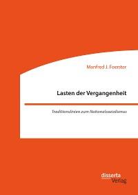 Cover Lasten der Vergangenheit: Traditionslinien zum Nationalsozialismus