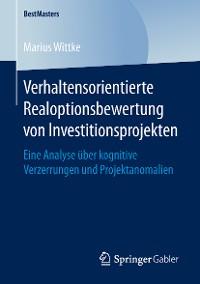 Cover Verhaltensorientierte Realoptionsbewertung von Investitionsprojekten