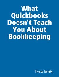 Cover What Quickbooks Doesn't Teach You About Bookkeeping