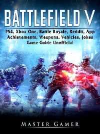 Cover Battlefield V, PS4, Xbox One, Battle Royale, Reddit, App, Achievements, Weapons, Vehicles, Jokes, Game Guide Unofficial