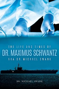 Cover The Life and Times of Dr. MaximusSchwantzAka Dr. Michael Swank