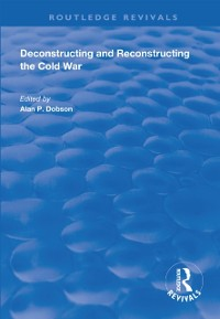 Cover Deconstructing and Reconstructing the Cold War
