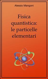 Cover Fisica quantistica: le particelle elementari