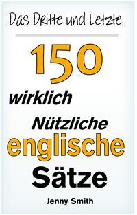 Cover Das Dritte und Letzte 150 Wirklich Nützliche Englische Sätze