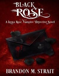 Cover Black Rose - A Leena Rose, Vampire Detective Novel