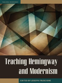 Cover Teaching Hemingway and Modernism