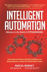Cover Intelligent Automation: Welcome To The World Of Hyperautomation: Learn How To Harness Artificial Intelligence To Boost Business & Make Our World More Human