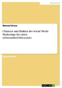 Cover Chancen und Risiken des Social Media Marketings für einen Lebensmittel-Discounter
