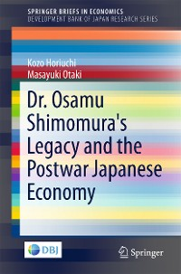 Cover Dr. Osamu Shimomura's Legacy and the Postwar Japanese Economy
