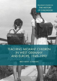 Cover Teaching Migrant Children in West Germany and Europe, 1949–1992